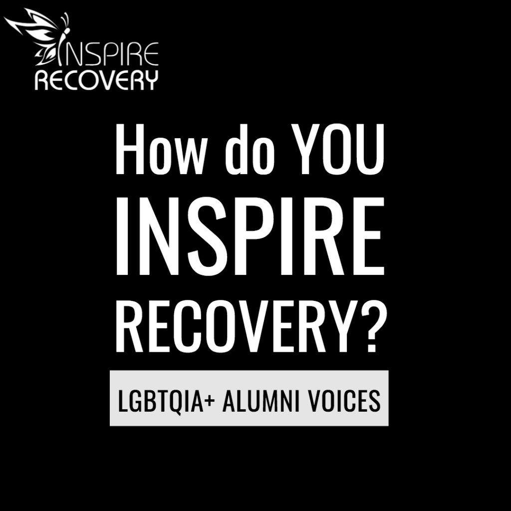Hear from LGBT recovering addicts and alcoholics in Inspire Recovery Alumni Voices articles.