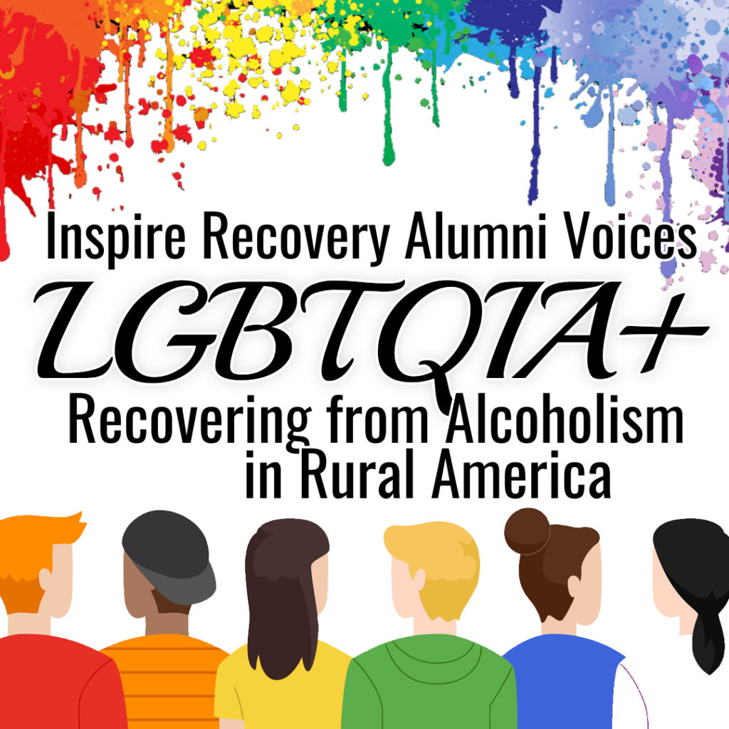 Inspire Recovery Alumni Voices: How Do LGBTQ Alcoholics Work on Recovery in Rural Areas?