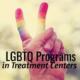 LGBTQ Programs in Treatment Centers